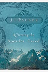 Affirming the Apostles' Creed Kindle Edition