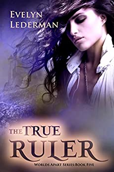 The True Ruler (The Worlds Apart Series Book 5) by [Lederman, Evelyn]