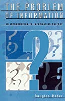 The Problem of Information: An Introduction to Information Science: An Introduction to Information Science