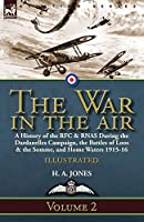 The War in the Air-Volume 2: a History of the RFC & RNAS During the Dardanelles Campaign, the Battles of Loos & the Somme, and Home Waters 1915-16