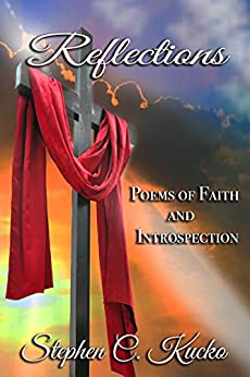 Reflections: Poems of Faith and Introspection by [Kucko, Stephen C.]