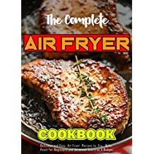 The Complete Air Fryer Cookbook: for Beginners and Advanced users