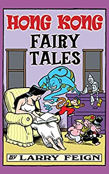 Hong Kong Fairy Tales: Classic Tales and Legends Told the Hong Kong Way (cartoon stories) by [Feign, Larry]