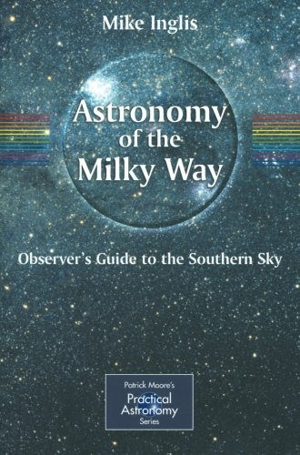 Astronomy of the Milky Way: The Observer's Guide to the Southern Milky Way (The Patrick Moore Practical Astronomy Series)
