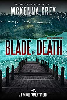 Blade of Death (Short Story) (Kyndall Family Thrillers Book 0) by [Grey, McKenna]