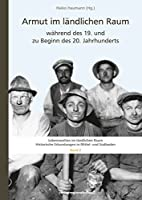 Armut im laendlichen Raum waehrend des 19. und zu Beginn des 20. Jahrhunderts