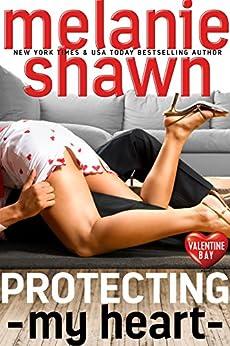 Protecting My Heart (Valentine Bay Book 1) by [Shawn, Melanie ]