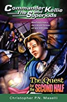 The Quest for the Second Half (Commander Kellie and the Superkids)