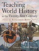 Teaching World History in the Twenty-first Century: A Resource Book (Sources and Studies in World History)