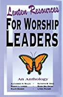 Lenten Resources for Worship Leaders: An Anthology