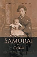 Samurai And Cotton: A Story of Two Life Journeys in Japan and America by Tomoko Takahashi(2011-11-15)