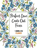 Perfect Love Casts Out Fear 1 John 4:18 Planner: Daily Weekly Monthly Floral Christian Planner and Organizer Calendar Schedule Agenda with Notes, Goals & To Do Lists (8.5 x 11 Christian Planner 2020 Gifts)