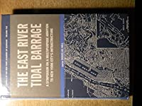 The East River Tidal Barrage: A Symposium on a Multipurpose Addition to New York City's Infrastructure (Annals of the New York Academy of Sciences)
