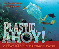 Plastic, Ahoy!: Investigating the Great Pacific Garbage Patch (Nonfiction - Grades 4-8) by Patricia Newman Annie Crawley(2014-04-01)