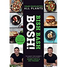 Bish Bash Bosh!: Amazing Flavours. Any Meal. All Plants: The brand new Sunday Times besteller from the #1 vegan authors