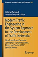 """Modern Traffic Engineering in the System Approach to the Development of Traffic Networks: 16th Scientific and Technical Conference """"Transport Systems. Theory and Practice 2019"""" Selected Papers (Advances in Intelligent Systems and Computing)"""