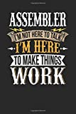 Assembler I'm Not Here To Talk I'm Here To Make Things Work: Assembler Notebook | Assembler Journal | Handlettering | Logbook | 110 DOTGRID Paper Pages | 6 x 9