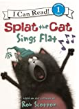 Splat the Cat Sings Flat (Splat the Cat: I Can Read, Level 1)