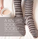 A Knitted Sock Society: 10 Sock Designs Using Rowan Fine Art