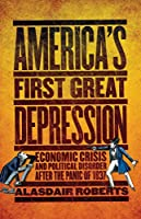 America's First Great Depression: Economic Crisis and Political Disorder After the Panic of 1837