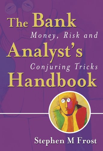 Download The Bank Analyst's Handbook: Money, Risk and Conjuring Tricks 0470091185