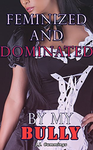 Feminized and Dominated By My Bully (English Edition)