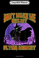 Composition Notebook: Don't Make Me Get My Flying Monkeys Halloween Witch Journal/Notebook Blank Lined Ruled 6x9 100 Pages