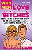 How to Get a Man:  The Main Secrets to Attracting Real Men or How to be Perfect Bitch  (dating rules for women, dating advice for women,  how to get a guy) (English Edition)