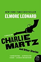 Charlie Martz and Other Stories: The Unpublished Stories