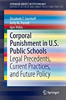 Corporal Punishment in U.S. Public Schools: Legal Precedents, Current Practices, and Future Policy (SpringerBriefs in Psychology)