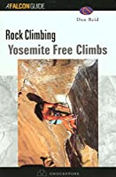 Rock Climbing: Yosemite Free Climbs (Falcon Guides Mountain Climbing)
