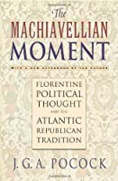 The Machiavellian Moment: Florentine Political Thought and the Atlantic Republican Tradition by John Pocock(2003-02-16)