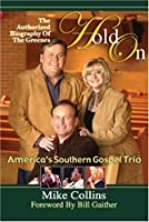 Hold On: The Authorized Biography Of The Greenes, America's Southern Gospel Trio
