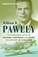 William D. Pawley: The Extraordinary Life of the Adventurer, Entrepreneur, and Diplomat Who Cofounded the Flying Tigers by Anthony R. Carrozza(2012-03-01)