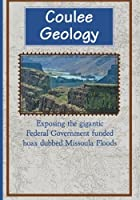 Coulee Geology: Exposing the gigantic Federal Government funded hoax dubbed Missoula Floods【洋書】 [並行輸入品]