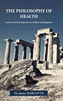The Philosophy of Health: Mind over Body Perspective on Wellness and Happiness