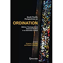 South Pacific Perspectives on Ordination: Biblical, Theological and Historical Studies in an Adventist Context by Graeme J Humble (2015-06-22)