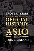 The Protest Years: The Official History of Asio 1963-1975