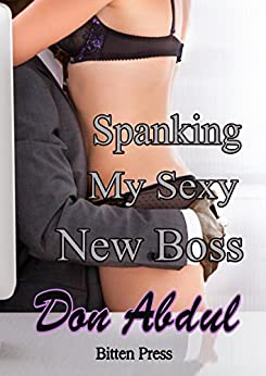 Spanking My Sexy New Boss by [Abdul, Don]