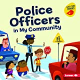 POLICE Police Officers in My Community (Meet a Community Helper: Early Bird Stories)