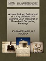 Andrew Jackson Patterson et al. V. City of Dallas. U.S. Supreme Court Transcript of Record with Supporting Pleadings