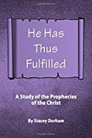 He Has Thus Fulfilled: A Study of the Prophecies of the Christ