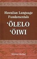 Hawaiian Language Fundamentals: Olelo Oiwi