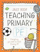 Bloomsbury Curriculum Basics: Teaching Primary PE: Everything you need to teach Primary PE