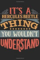It's A Hercules Beetle Thing You Wouldn't Understand: Gift For Hercules Beetle Lover 6x9 Planner Journal