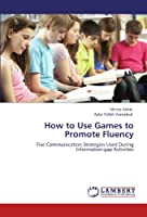 How to Use Games to Promote Fluency: Five Communication Strategies Used During Information-gap Activities