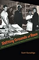 The Shifting Grounds of Race: Black and Japanese Americans in the Making of Multiethnic Los Angeles (Politics and Society in Twentieth Century America)