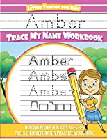 Amber Letter Tracing for Kids Trace My Name Workbook: Tracing Books for Kids Ages 3 - 5 Pre-K & Kindergarten Practice Workbook