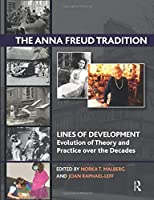 The Anna Freud Tradition (Lines of Development - Evolution and Theory and Practice over the Decades)