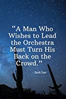 A Man Who Wishes to Lead the Orchestra Must Turn His Back on the Crowd - Jack Lee: Daily Motivation Quotes To Do List for Work, School, and Personal Writing - 6x9 120 pages